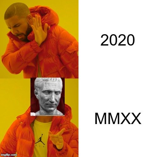 Next year it's the same amount of roman numerals as arabic ones | 2020 MMXX | image tagged in memes,drake hotline bling | made w/ Imgflip meme maker