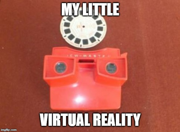 My Little VR | MY LITTLE VIRTUAL REALITY | image tagged in vr,virtual reality,boomer,technology | made w/ Imgflip meme maker