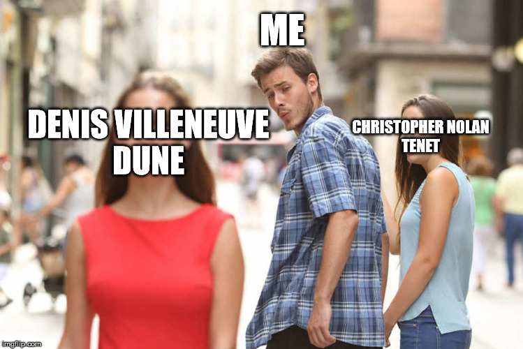 MOVIES IN 2020 |  ME; DENIS VILLENEUVE DUNE; CHRISTOPHER NOLAN TENET | image tagged in christopher nolan,tenet,denis villeneuve,dune,movies,funny meme | made w/ Imgflip meme maker