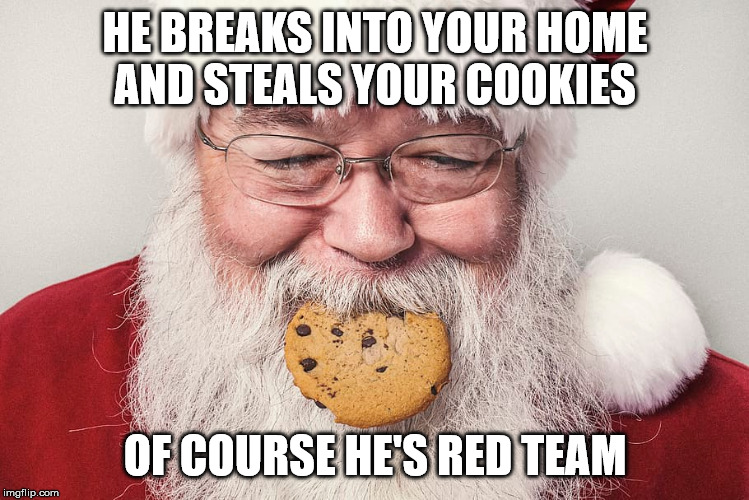 HE BREAKS INTO YOUR HOME AND STEALS YOUR COOKIES; OF COURSE HE'S RED TEAM | made w/ Imgflip meme maker