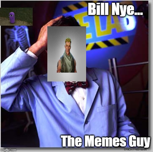 Bill Nye The Science Guy |  Bill Nye... The Memes Guy | image tagged in memes,bill nye the science guy | made w/ Imgflip meme maker