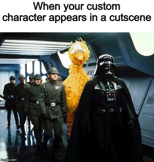 vader big bird | When your custom character appears in a cutscene | image tagged in vader big bird | made w/ Imgflip meme maker
