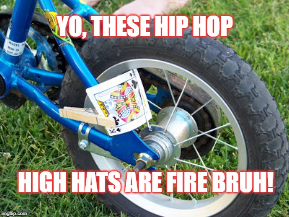 hip hop | YO, THESE HIP HOP HIGH HATS ARE FIRE BRUH! | image tagged in hip hop | made w/ Imgflip meme maker
