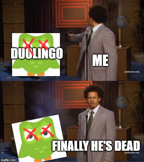 Who Killed Hannibal | ME DUOLINGO FINALLY HE'S DEAD | image tagged in memes,who killed hannibal | made w/ Imgflip meme maker