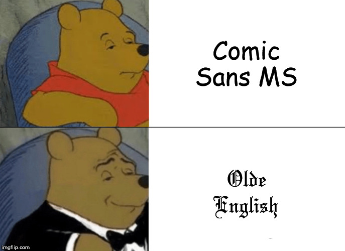 How to Fail Typing |  Comic Sans MS; Olde English | image tagged in memes,tuxedo winnie the pooh,fonts,comic sans,olde english,schools | made w/ Imgflip meme maker