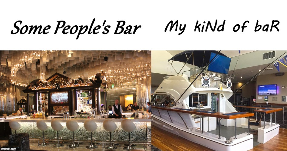 My Kind Of Bar |  Some People's Bar; My kiNd of baR | image tagged in boats,drinking,funny | made w/ Imgflip meme maker