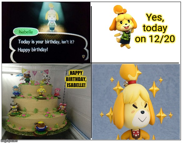 Isabelle's Birthday |  Yes, today on 12/20; HAPPY BIRTHDAY, ISABELLE! | image tagged in 4 square grid,animal crossing,memes,meme,birthday,happy birthday | made w/ Imgflip meme maker