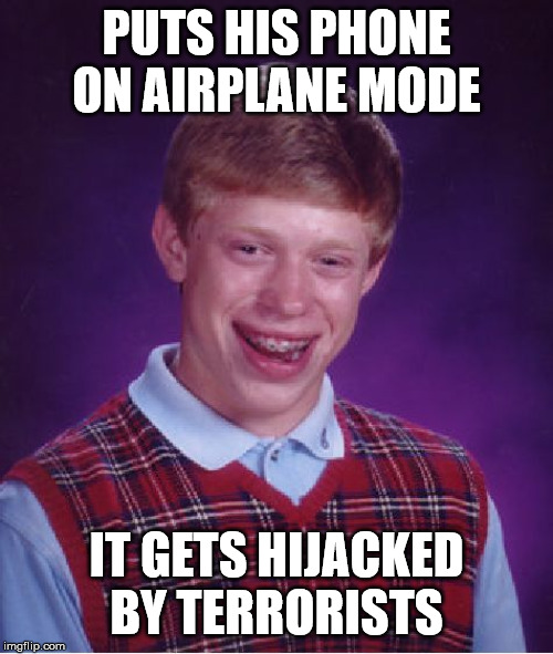 Roger Roger |  PUTS HIS PHONE ON AIRPLANE MODE; IT GETS HIJACKED BY TERRORISTS | image tagged in memes,bad luck brian,cell phones,terrorism,airplanes | made w/ Imgflip meme maker