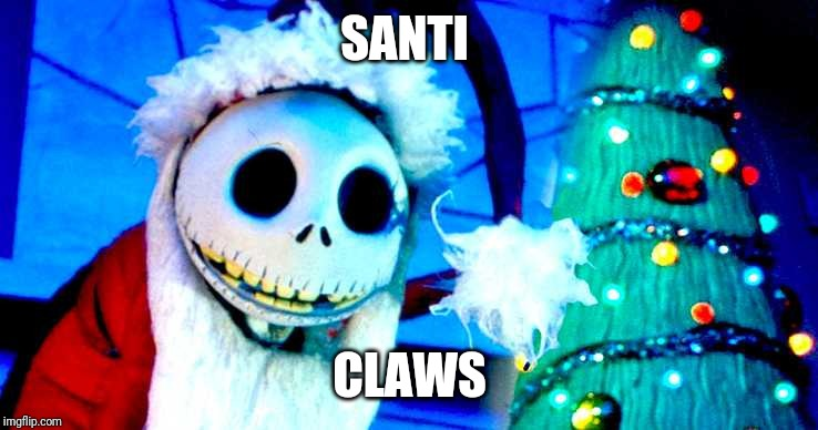 Nightmare Before Christmas | SANTI CLAWS | image tagged in nightmare before christmas | made w/ Imgflip meme maker