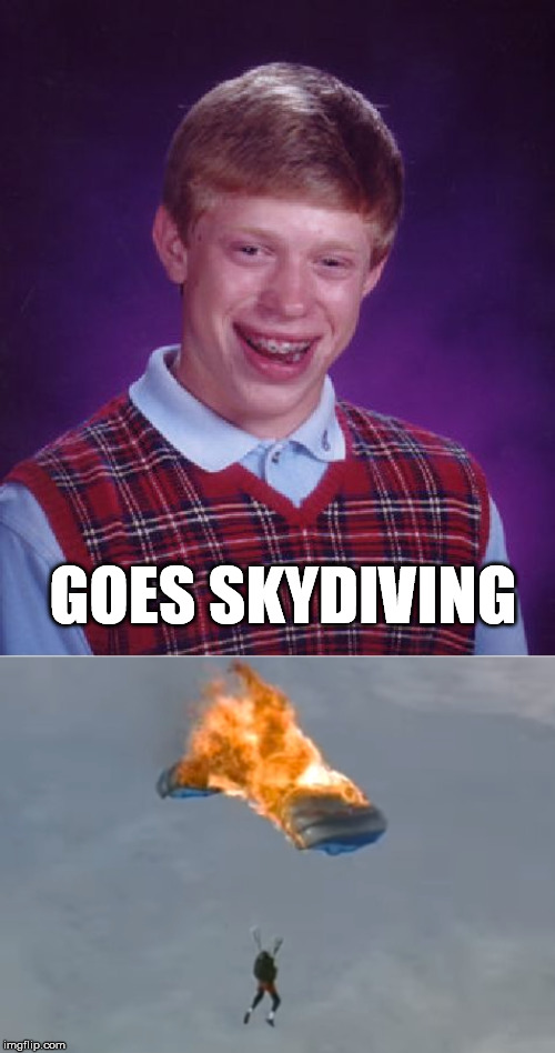 GOES SKYDIVING | image tagged in memes,bad luck brian,skydiving | made w/ Imgflip meme maker