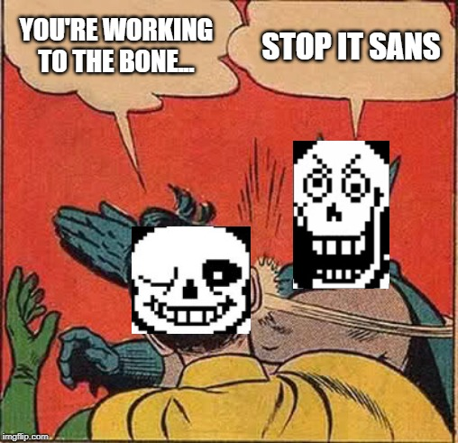 stop it sans, papyrus is triggered |  YOU'RE WORKING TO THE BONE... STOP IT SANS | image tagged in memes,batman slapping robin,sans,undertale,papyrus,puns | made w/ Imgflip meme maker