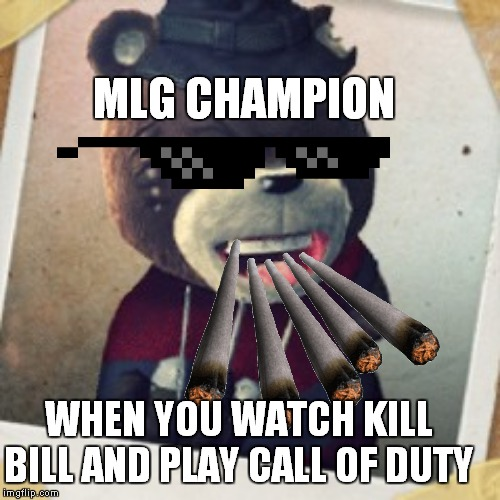 does this make  me this guy? |  MLG CHAMPION; WHEN YOU WATCH KILL BILL AND PLAY CALL OF DUTY | image tagged in bear | made w/ Imgflip meme maker