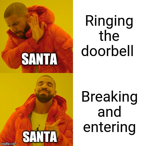Drake Hotline Bling Meme | Ringing the doorbell Breaking and entering SANTA SANTA | image tagged in memes,drake hotline bling | made w/ Imgflip meme maker