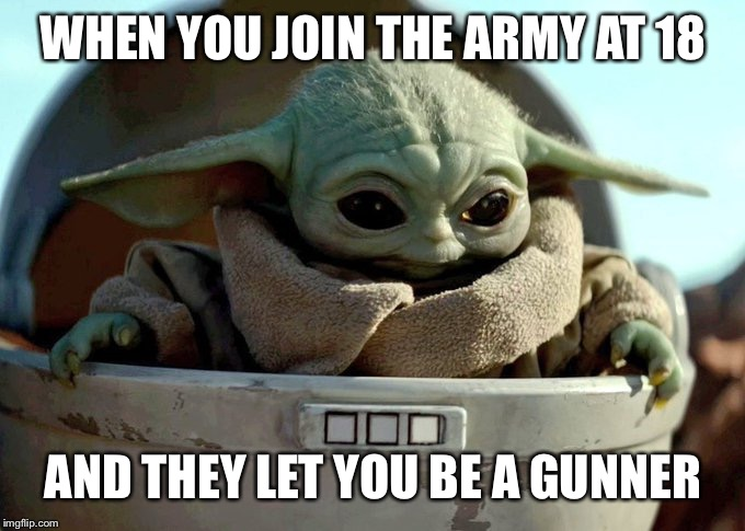 baby yoda looking down | WHEN YOU JOIN THE ARMY AT 18 AND THEY LET YOU BE A GUNNER | image tagged in baby yoda looking down,funny,funny memes,military,dank memes | made w/ Imgflip meme maker