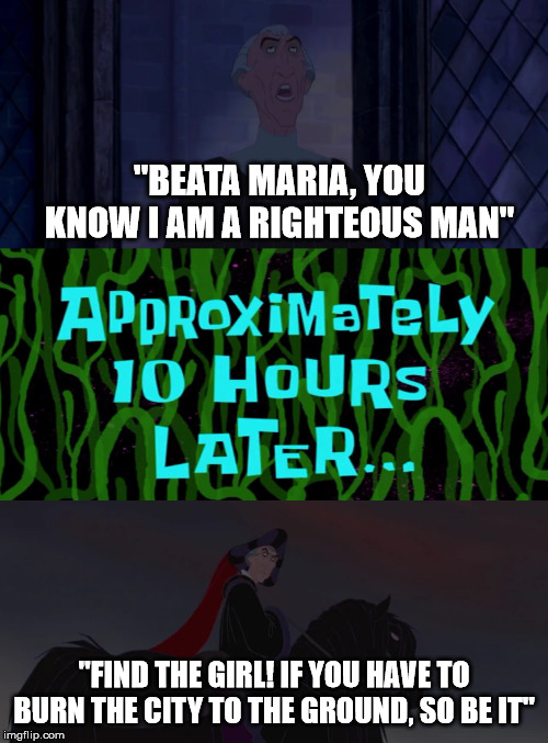 "Judge Claude Frollo Meme | ""BEATA MARIA, YOU KNOW I AM A RIGHTEOUS MAN"" ""FIND THE GIRL! IF YOU HAVE TO BURN THE CITY TO THE GROUND, SO BE IT"" 