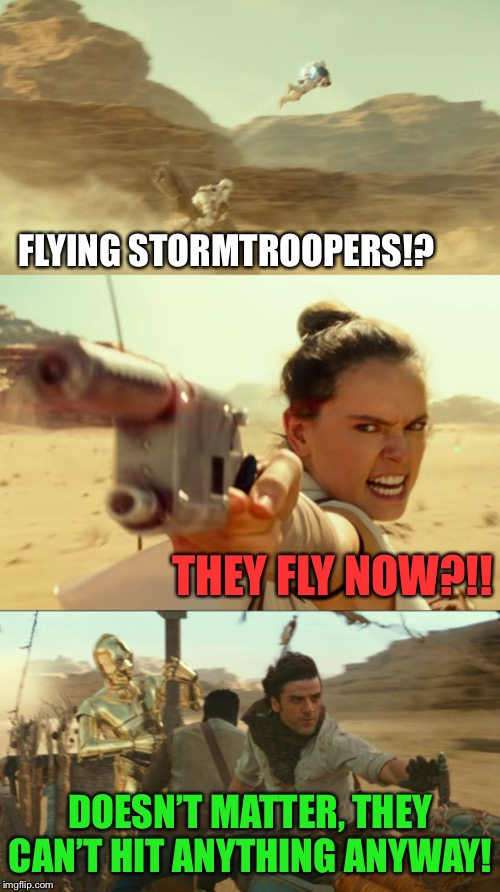 Those pesky stormtroopers! |  FLYING STORMTROOPERS!? THEY FLY NOW?!! DOESN'T MATTER, THEY CAN'T HIT ANYTHING ANYWAY! | image tagged in new,star wars,movie,flying,stormtroopers,star wars memes | made w/ Imgflip meme maker