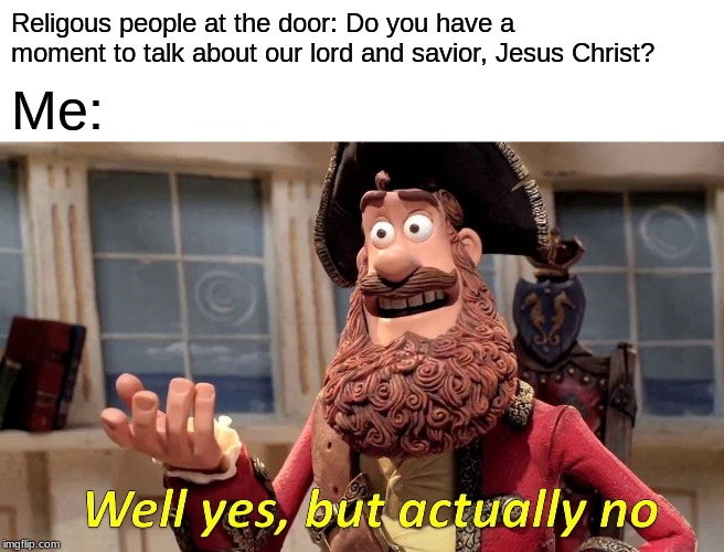 NOBODY CARES! | Religous people at the door: Do you have a moment to talk about our lord and savior, Jesus Christ? Me: | image tagged in memes,well yes but actually no,jesus christ,jesus,aint nobody got time for that,church | made w/ Imgflip meme maker