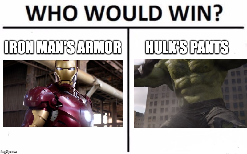 Who Would Win? |  IRON MAN'S ARMOR; HULK'S PANTS | image tagged in memes,who would win,iron man,hulk,marvel,pants | made w/ Imgflip meme maker