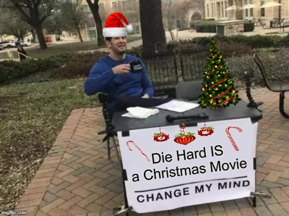 Change My Mind |  Die Hard IS a Christmas Movie | image tagged in memes,change my mind,christmas,christmas movie,die hard | made w/ Imgflip meme maker