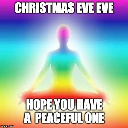 Yoga | CHRISTMAS EVE EVE HOPE YOU HAVE A  PEACEFUL ONE | image tagged in yoga | made w/ Imgflip meme maker