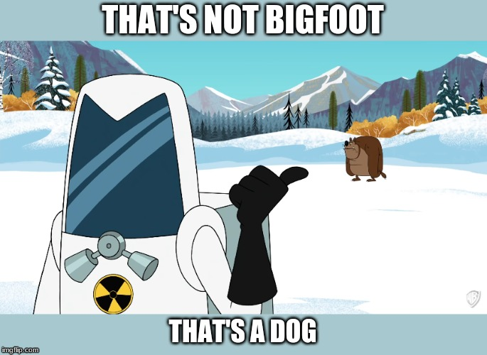Bigfoot |  THAT'S NOT BIGFOOT; THAT'S A DOG | image tagged in bigfoot,nuclear,winter | made w/ Imgflip meme maker