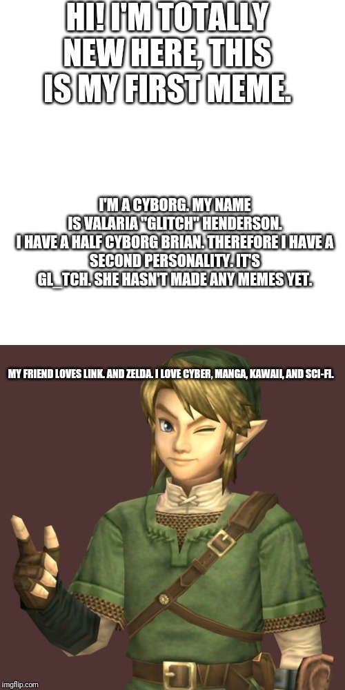 "HI! I'M TOTALLY NEW HERE, THIS IS MY FIRST MEME. I'M A CYBORG. MY NAME IS VALARIA ""GLITCH"" HENDERSON.  I HAVE A HALF CYBORG BRIAN. THEREFORE 
