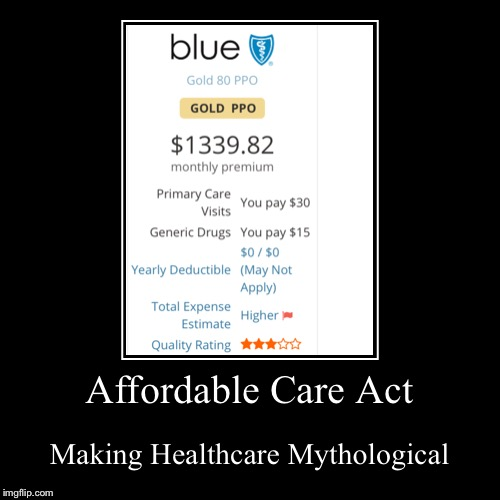 Affordable Care Act | Making Healthcare Mythological | image tagged in funny,demotivationals | made w/ Imgflip demotivational maker
