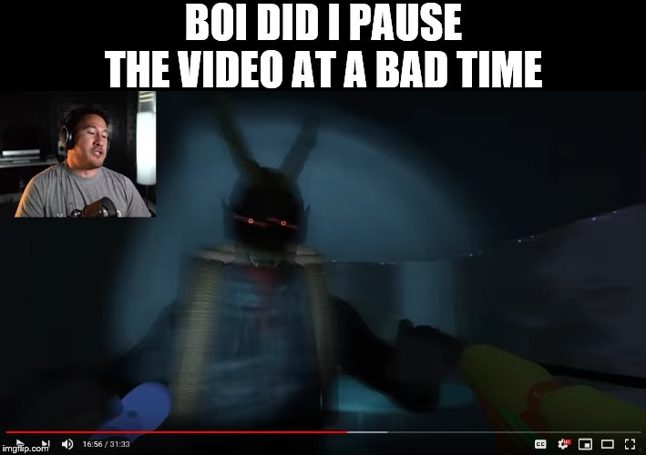 Well then, Markiplier. |  BOI DID I PAUSE THE VIDEO AT A BAD TIME | image tagged in markiplier,video games,stop reading the tags,gamers,congratulations you played yourself | made w/ Imgflip meme maker