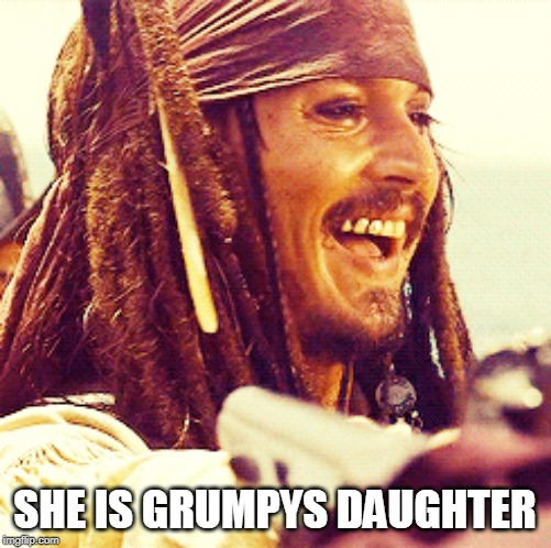 JACK LAUGH | SHE IS GRUMPYS DAUGHTER | image tagged in jack laugh | made w/ Imgflip meme maker