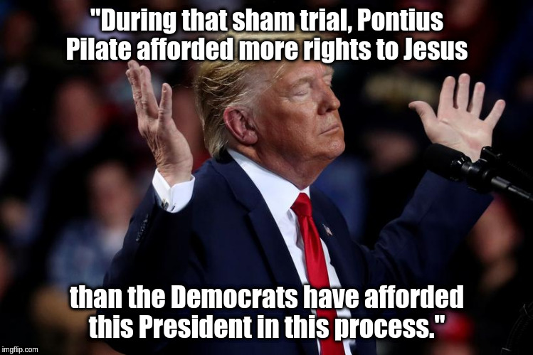 "Jesus Trump | ""During that sham trial, Pontius Pilate afforded more rights to Jesus than the Democrats have afforded this President in this process."" 