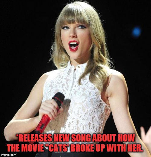 "Taylor Swift | *RELEASES NEW SONG ABOUT HOW THE MOVIE ""CATS' BROKE UP WITH HER. 