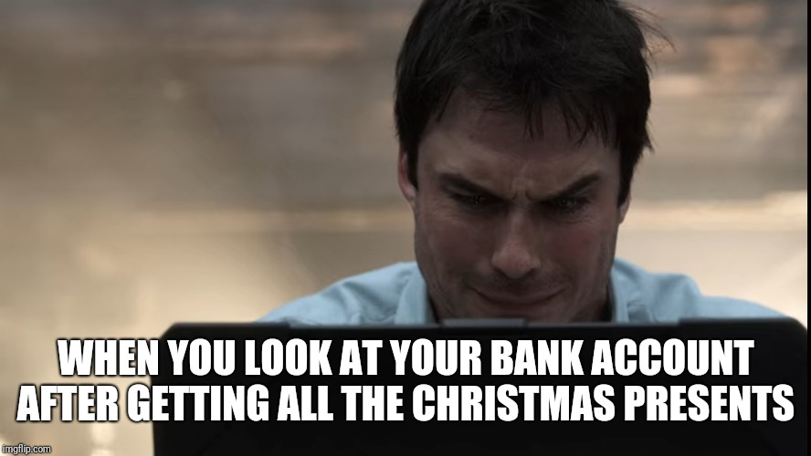 WHEN YOU LOOK AT YOUR BANK ACCOUNT AFTER GETTING ALL THE CHRISTMAS PRESENTS | image tagged in bank account | made w/ Imgflip meme maker