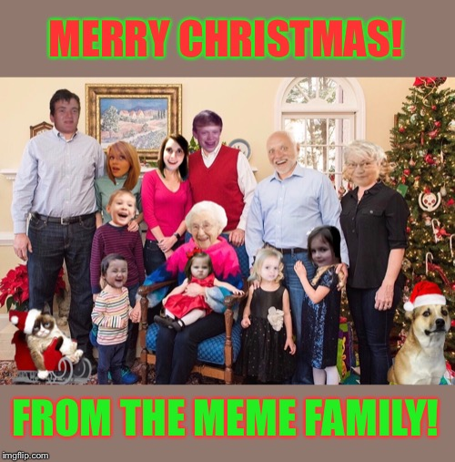 Merry Christmas, Imgflip family! | MERRY CHRISTMAS! FROM THE MEME FAMILY! | image tagged in merry christmas,imgflip,christmas memes,family photo,meme faces | made w/ Imgflip meme maker