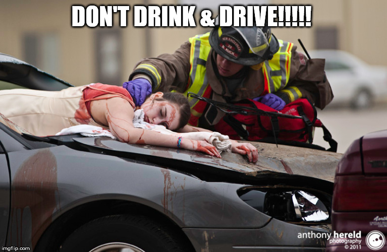 Don't Drink & Drive |  DON'T DRINK & DRIVE!!!!! | image tagged in drinking and driving,alcohol,assholes,killers | made w/ Imgflip meme maker