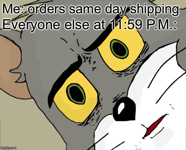 U HAVE ONE MINUTE TO MAKE IT! |  Me: orders same day shipping; Everyone else at 11:59 P.M.: | image tagged in memes,unsettled tom,clock,shipping,amazon,online shopping | made w/ Imgflip meme maker