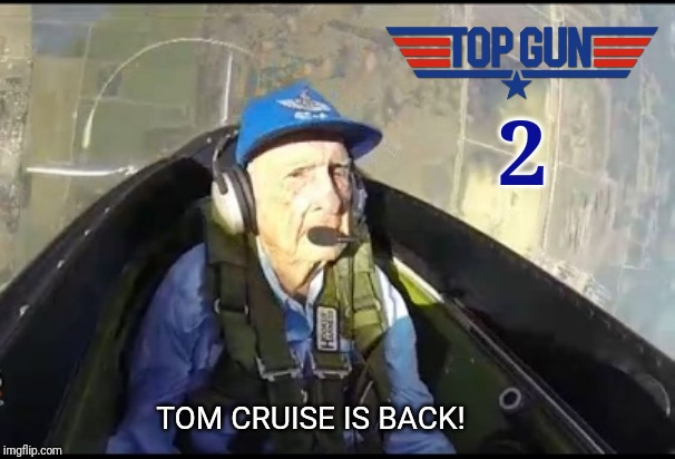 Maverick never look so spry! |  2; TOM CRUISE IS BACK! | image tagged in top gun,tom cruise,old man,sequels,action movies,hollywood | made w/ Imgflip meme maker