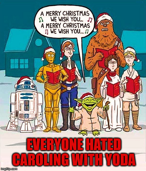 The OG cast ... Merry Christmas | EVERYONE HATED CAROLING WITH YODA | image tagged in star wars,singing,merry christmas | made w/ Imgflip meme maker