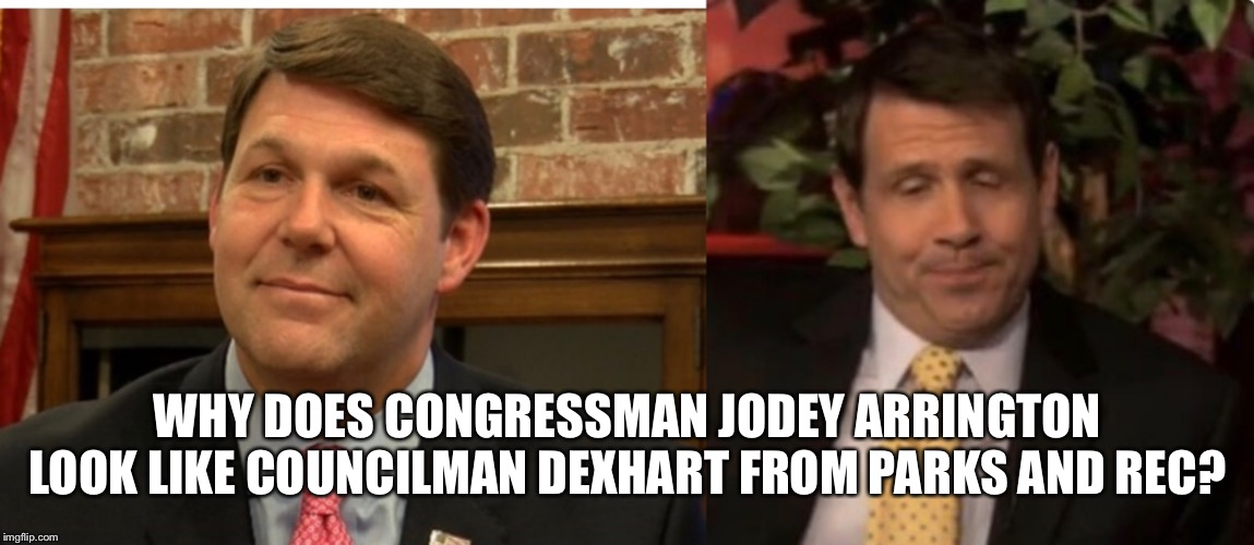 WHY DOES CONGRESSMAN JODEY ARRINGTON LOOK LIKE COUNCILMAN DEXHART FROM PARKS AND REC? | image tagged in parks and rec | made w/ Imgflip meme maker