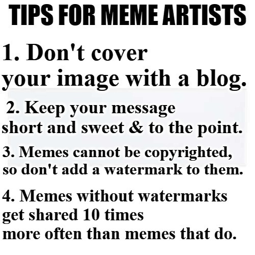 Tips For Aspiring Meme Artists | image tagged in tips,meme artists,memes about memes,memes | made w/ Imgflip meme maker
