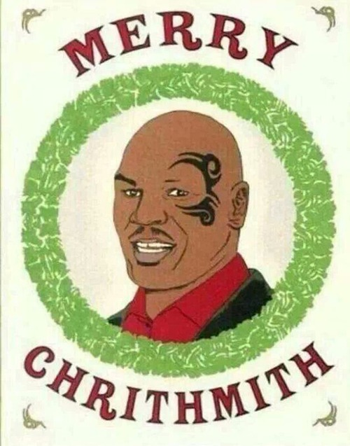 Merry Chrithmith from Mike Tython | image tagged in mike tyson,merry christmas,merry chrithmith,funny memes,funny | made w/ Imgflip meme maker