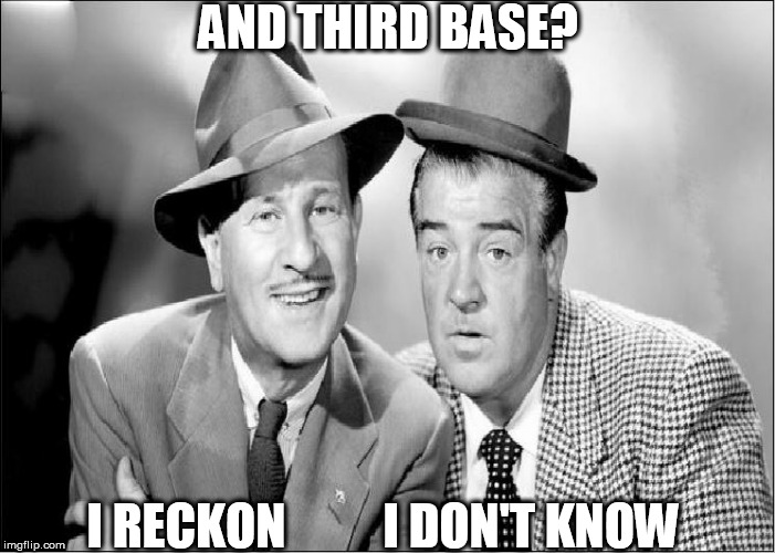 AND THIRD BASE? I RECKON          I DON'T KNOW | made w/ Imgflip meme maker