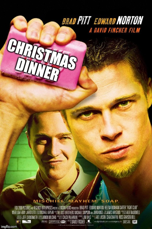 CHRISTMAS DINNER | image tagged in christmas,fight club,funy,soap,dinner,holidays | made w/ Imgflip meme maker