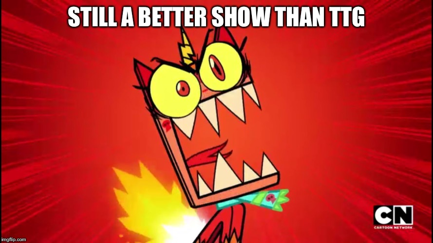 Angry Unikitty |  STILL A BETTER SHOW THAN TTG | image tagged in angry unikitty | made w/ Imgflip meme maker