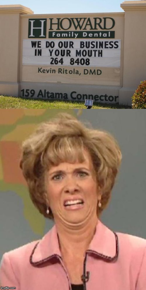 Talk about septic shock | image tagged in disgusted kristin wiig,business,advertising,dentist | made w/ Imgflip meme maker