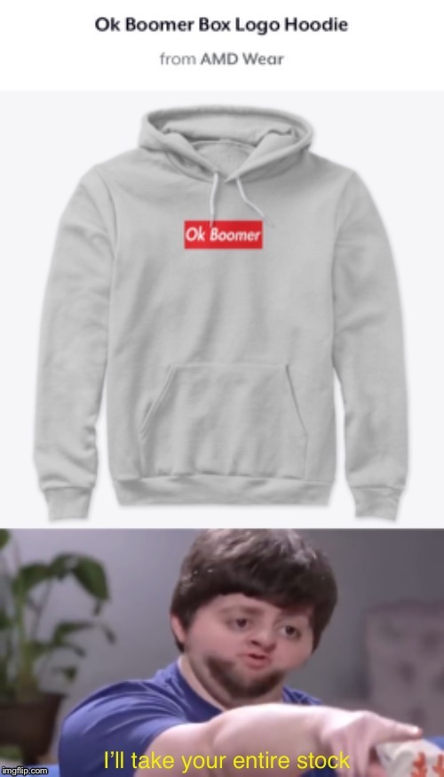 I'll wear this in front of y'all boomers | image tagged in ok boomer,boomer,boomers,boomer ok,ok,ill take your entire stock | made w/ Imgflip meme maker
