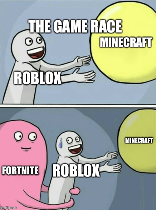 Running Away Balloon |  THE GAME RACE; MINECRAFT; ROBLOX; MINECRAFT; FORTNITE; ROBLOX | image tagged in memes,running away balloon | made w/ Imgflip meme maker