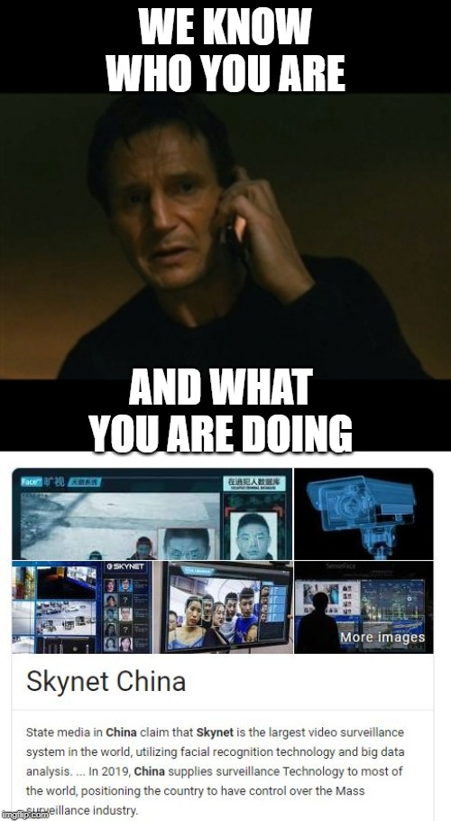 Already in America too, they just don't advertise it. | WE KNOW WHO YOU ARE AND WHAT YOU ARE DOING | image tagged in memes,liam neeson taken,privacy,surveillance,skynet,not funny | made w/ Imgflip meme maker