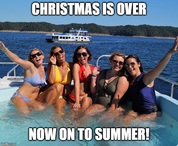 Lake Cumberland Kentucky Vacation | CHRISTMAS IS OVER NOW ON TO SUMMER! | image tagged in lake cumberland,kentucky,vacation | made w/ Imgflip meme maker