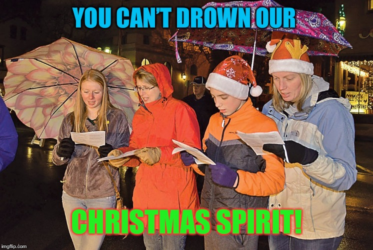 YOU CAN'T DROWN OUR CHRISTMAS SPIRIT! | made w/ Imgflip meme maker