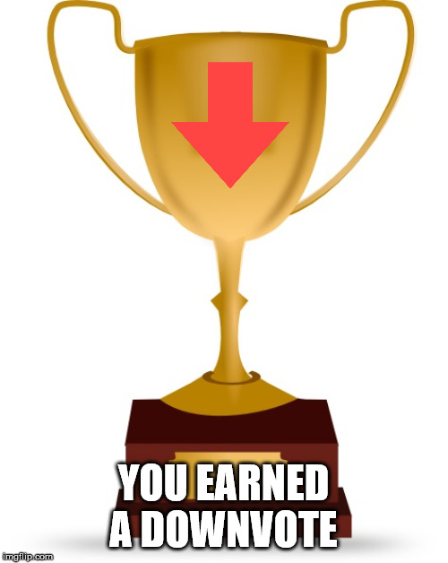 Blank Trophy | YOU EARNED A DOWNVOTE | image tagged in blank trophy | made w/ Imgflip meme maker